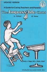 Impossible Child Doris J. Rapp, M.D., FAAEM