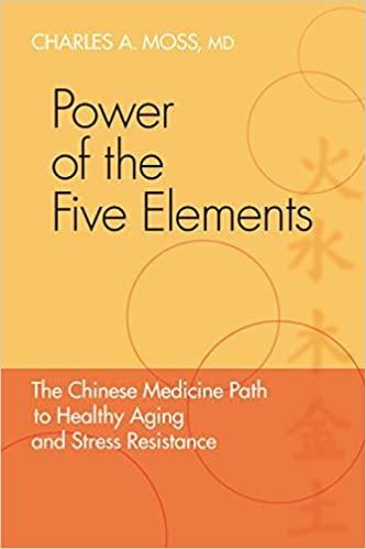 Power of the Five Elements Charles A. Moss, M.D., FAAEM