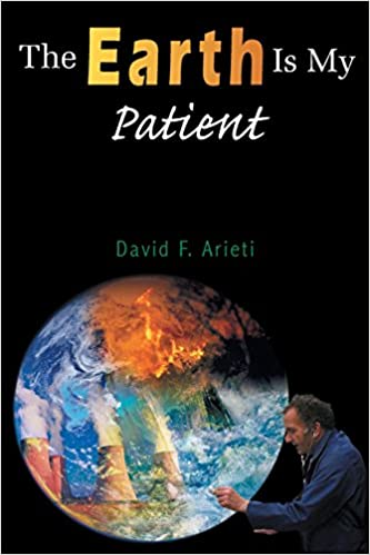 The Earth is My Patient David Arieti, M.S.